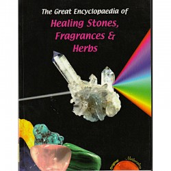 The Great Encyclopaedia of Healing Stones, Fragrances and Herbs